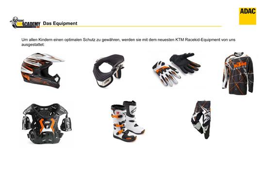Für einen Kostenbeitrag von 25 Euro  werden die Teilnehmer am Trainingstag mit kompletter Schutzkleidung und KTM-Motorrad  sowie einem BMX-Bike für Übungszwecke ausgestattet.